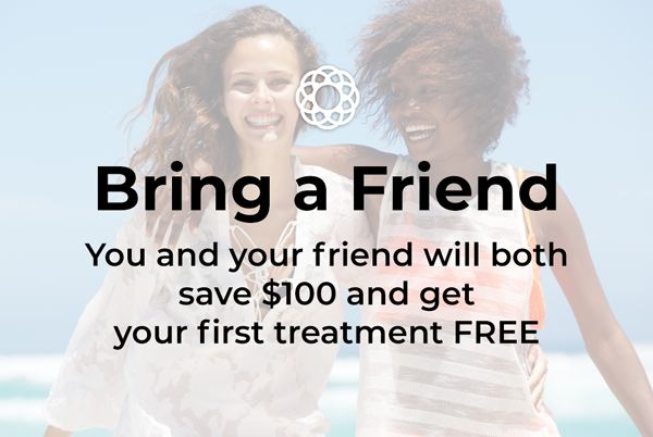 Bring a Friend: You and your friend will both save $100 and get your first treatment FREE